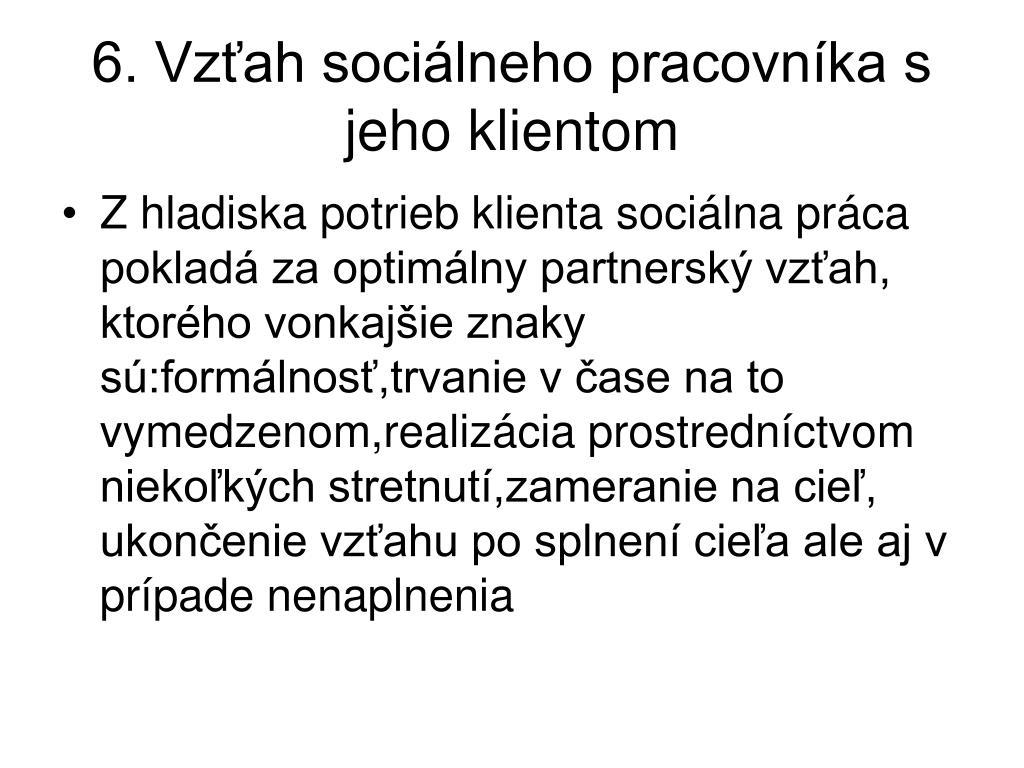 6. Vzťah sociálneho pracovníka s jeho klientom