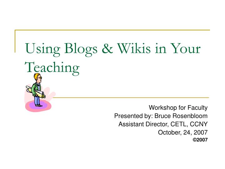 Using blogs wikis in your teaching