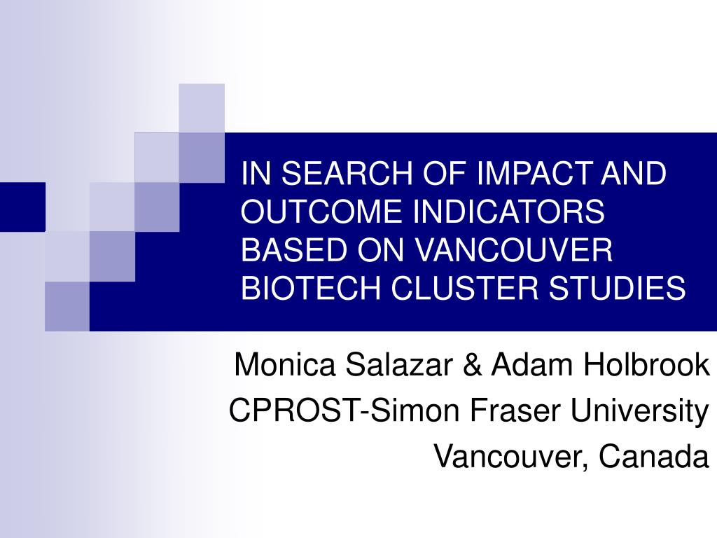in search of impact and outcome indicators based on vancouver biotech cluster studies l.