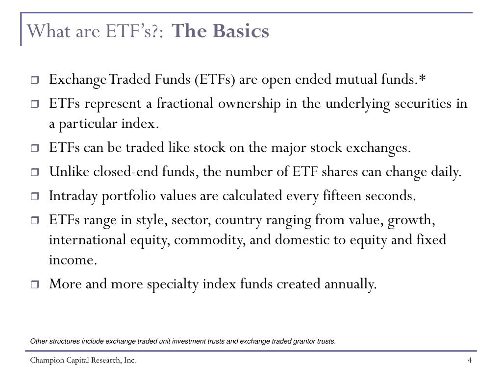 Exchange Traded Funds (ETFs) are open ended mutual funds.*