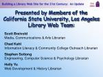 presented by members of the california state university los angeles library web team