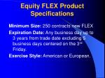 equity flex product specifications