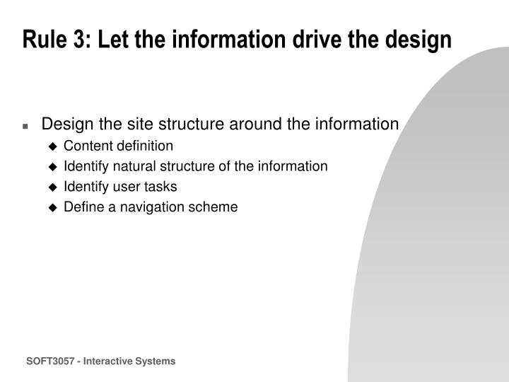Rule 3: Let the information drive the design