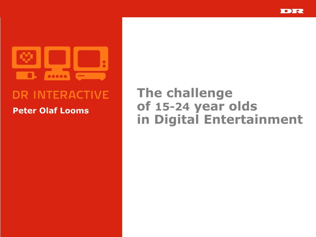 the challenge of 15 24 year olds in digital entertainment l.