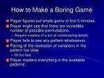 how to make a boring game