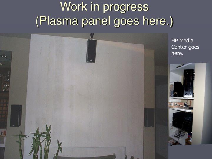 Work in progress plasma panel goes here