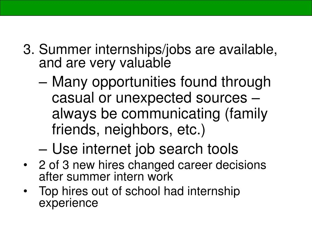 Summer internships/jobs are available, and are very valuable
