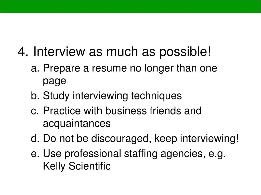 Interview as much as possible!