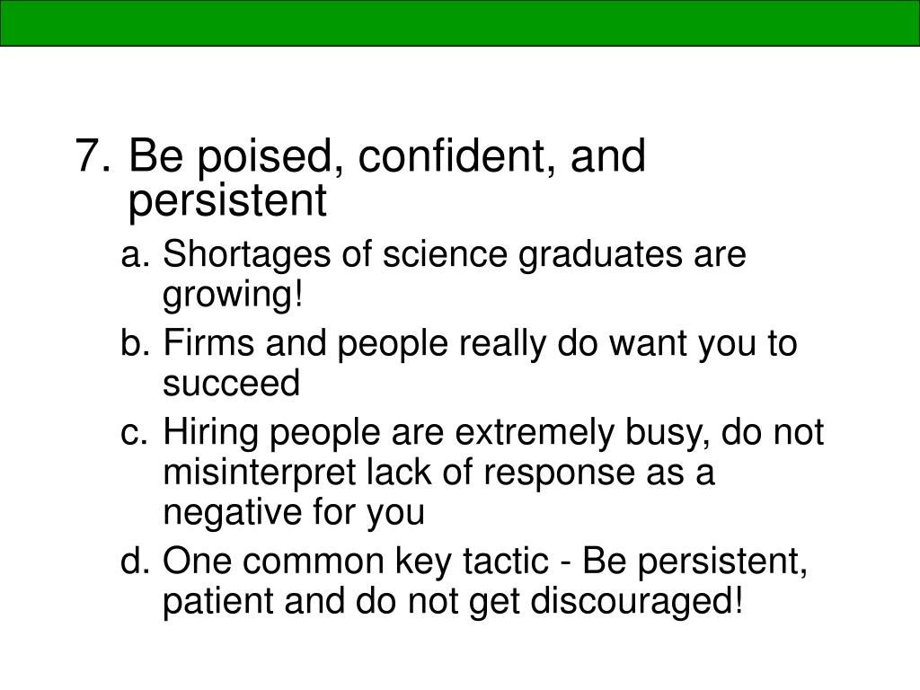 Be poised, confident, and persistent