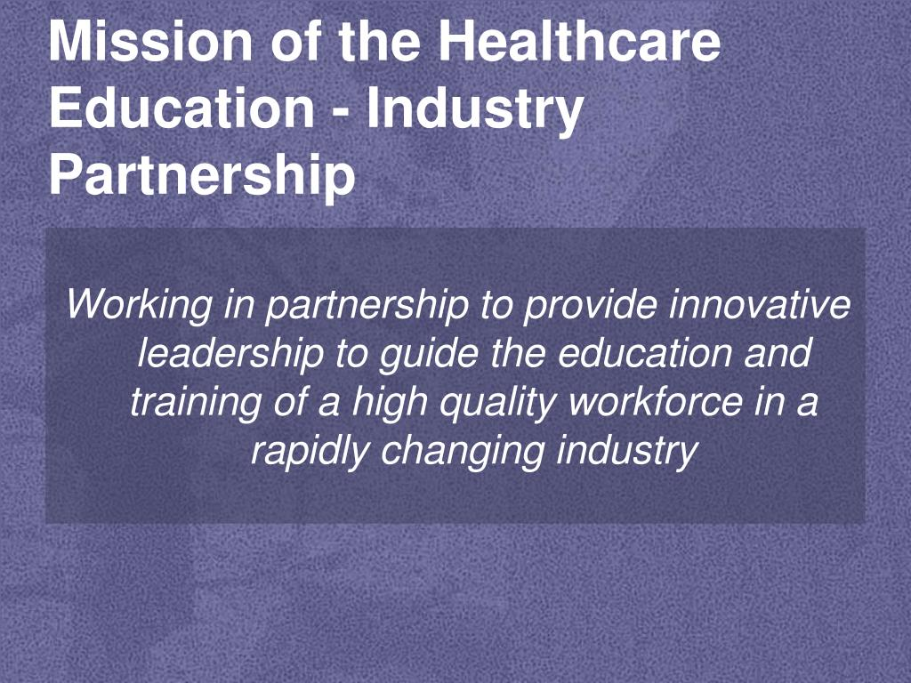 Mission of the Healthcare Education - Industry Partnership