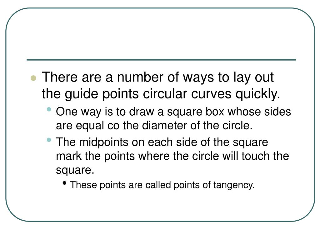 There are a number of ways to lay out the guide points circular curves quickly.