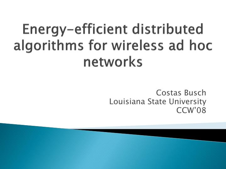 energy efficient distributed algorithms for wireless ad hoc networks n.