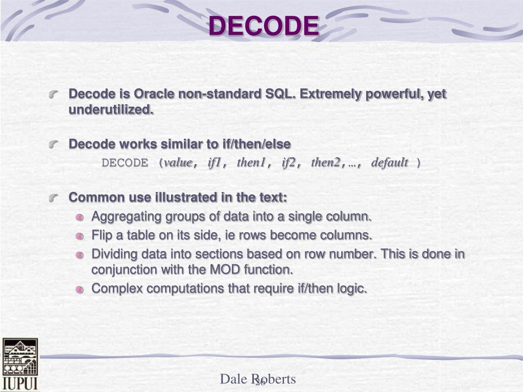 Decode is Oracle non-standard SQL. Extremely powerful, yet underutilized.