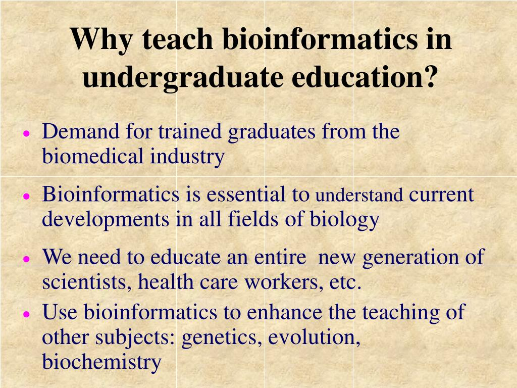 Why teach bioinformatics in undergraduate education?