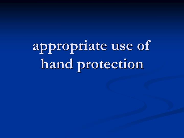 appropriate use of hand protection n.