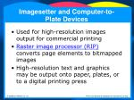 imagesetter and computer to plate devices