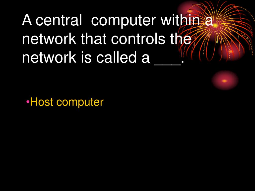 A central  computer within a network that controls the network is called a ___.
