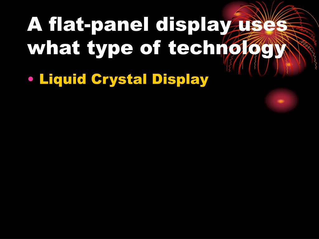 A flat-panel display uses what type of technology