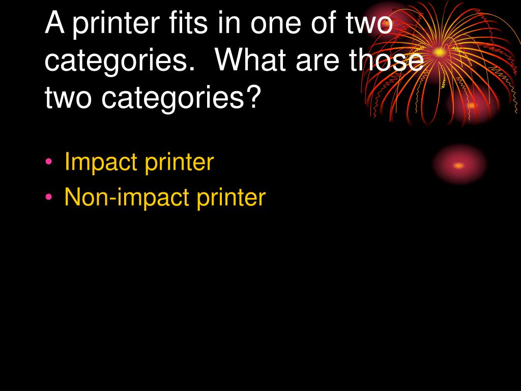 A printer fits in one of two categories.  What are those two categories?