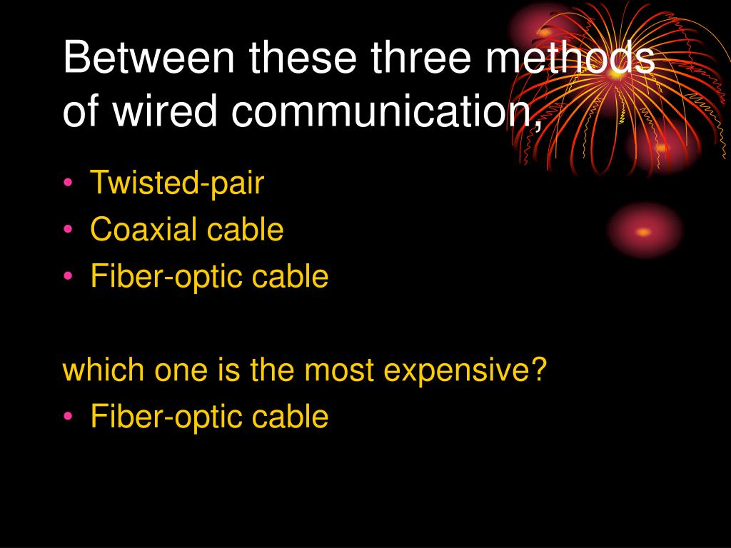 Between these three methods of wired communication,