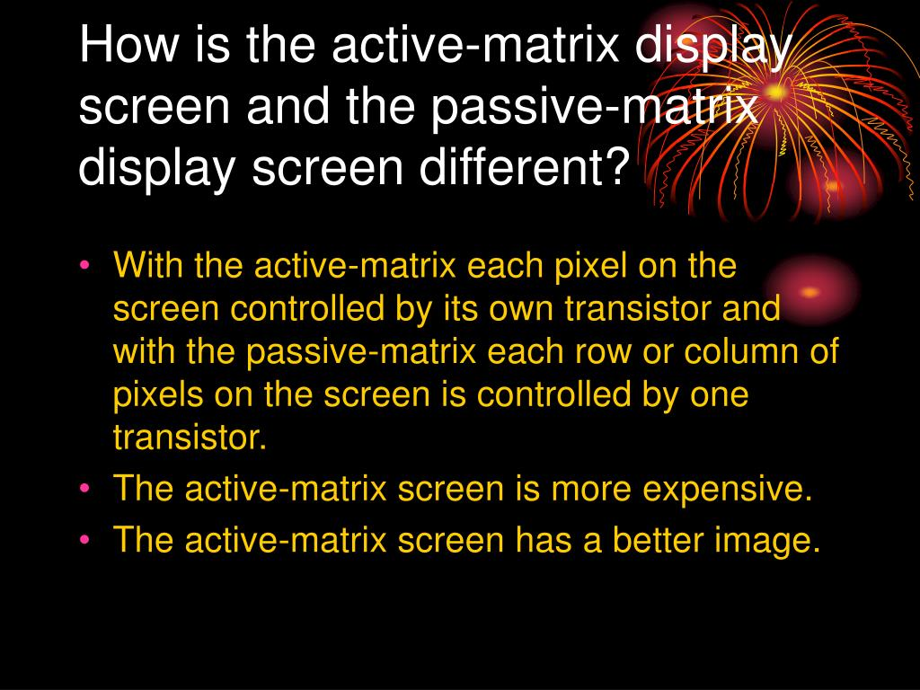 How is the active-matrix display screen and the passive-matrix display screen different?