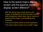 how is the active matrix display screen and the passive matrix display screen different