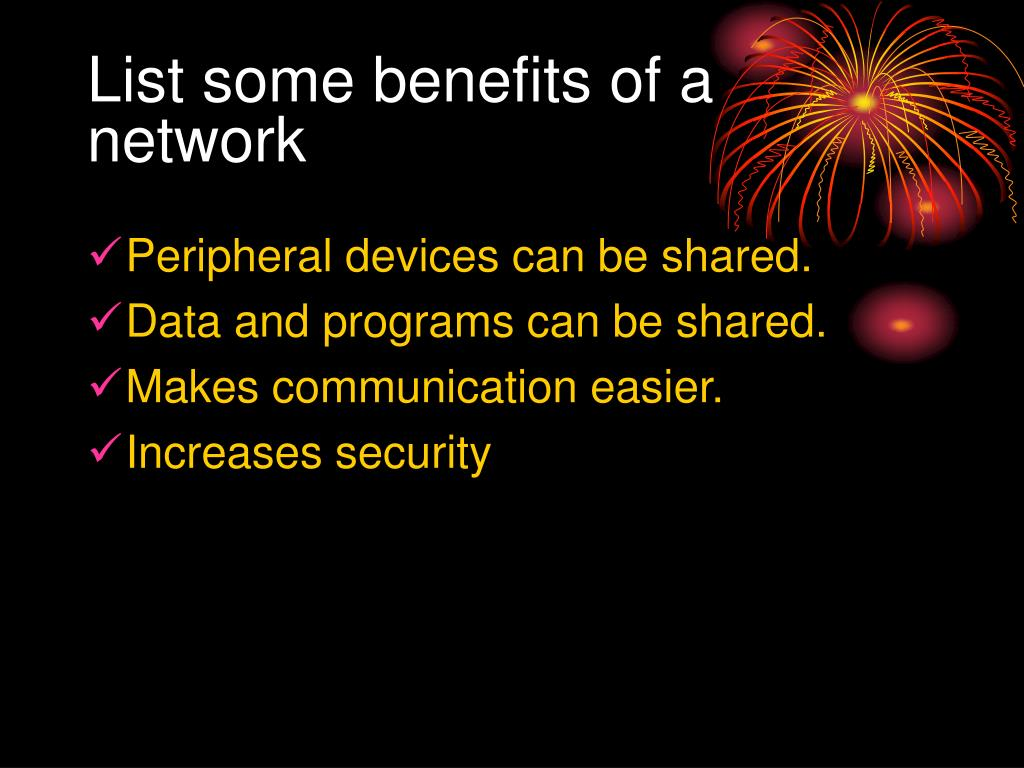 List some benefits of a network