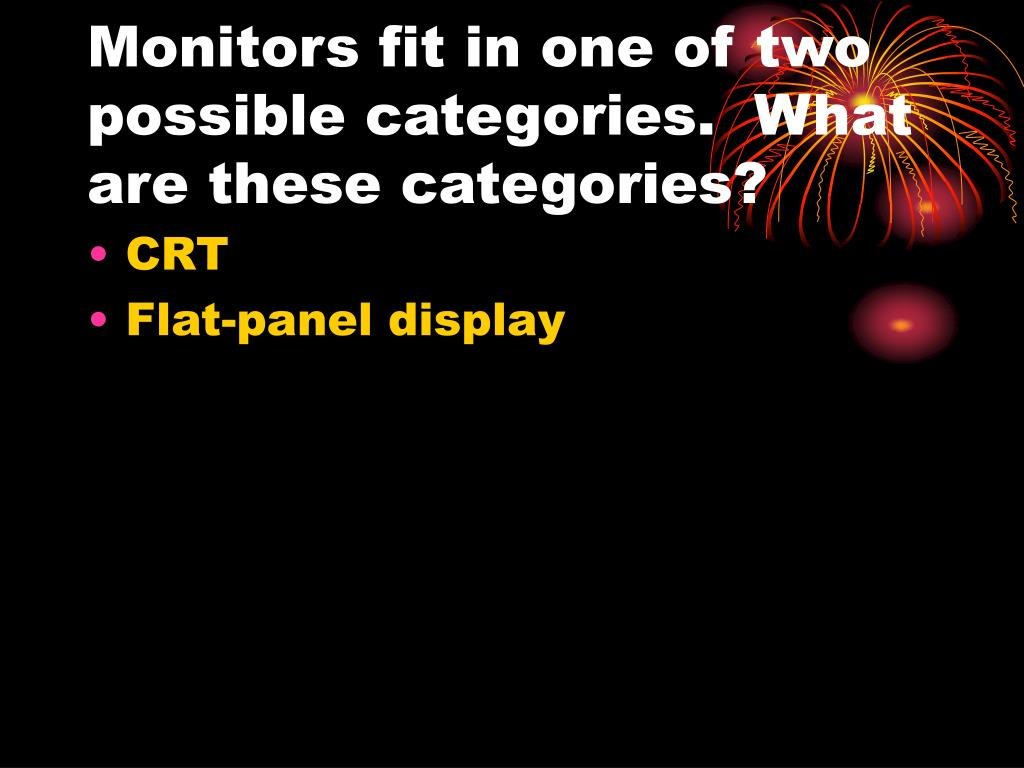 Monitors fit in one of two possible categories.  What are these categories?