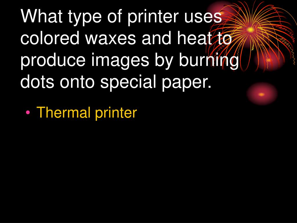 What type of printer uses colored waxes and heat to produce images by burning dots onto special paper.