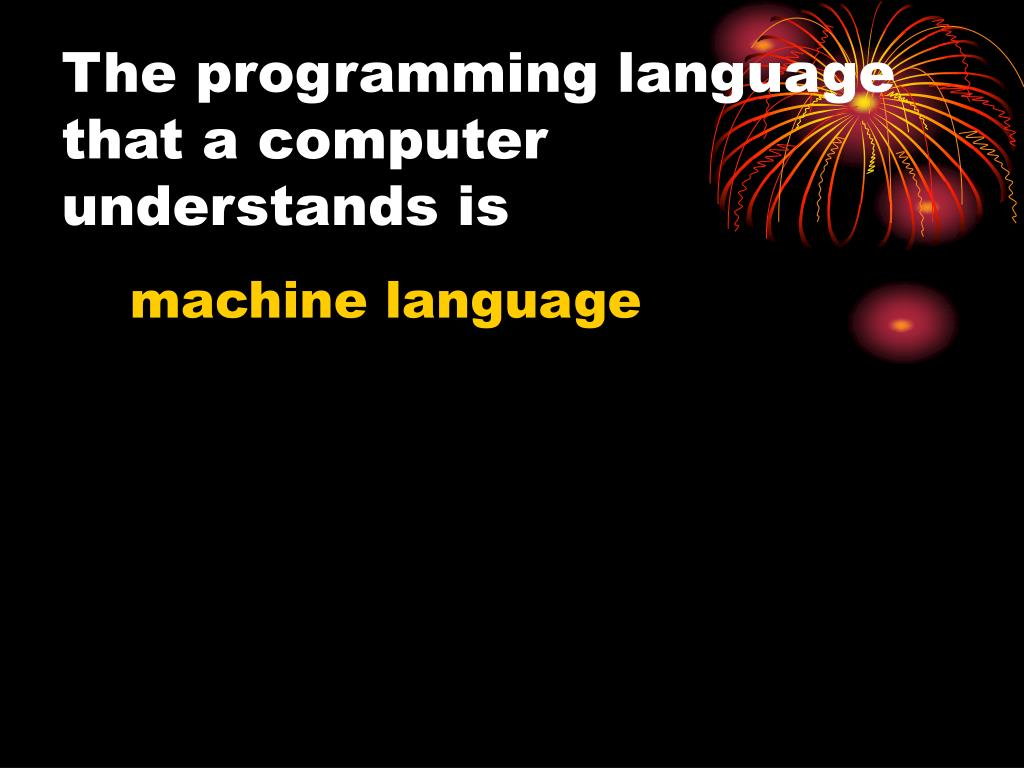 The programming language that a computer understands is