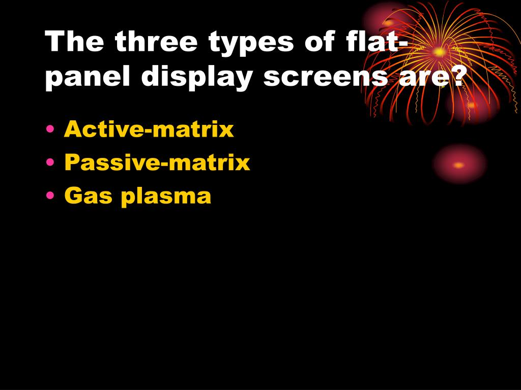 The three types of flat-panel display screens are?