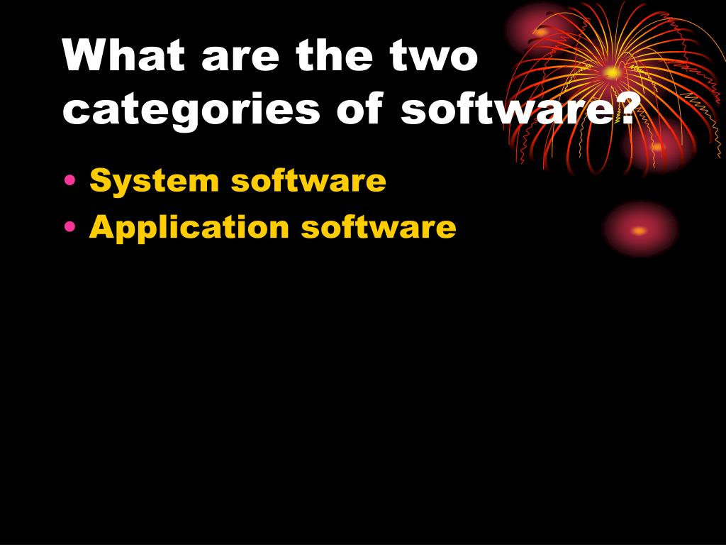 What are the two categories of software?