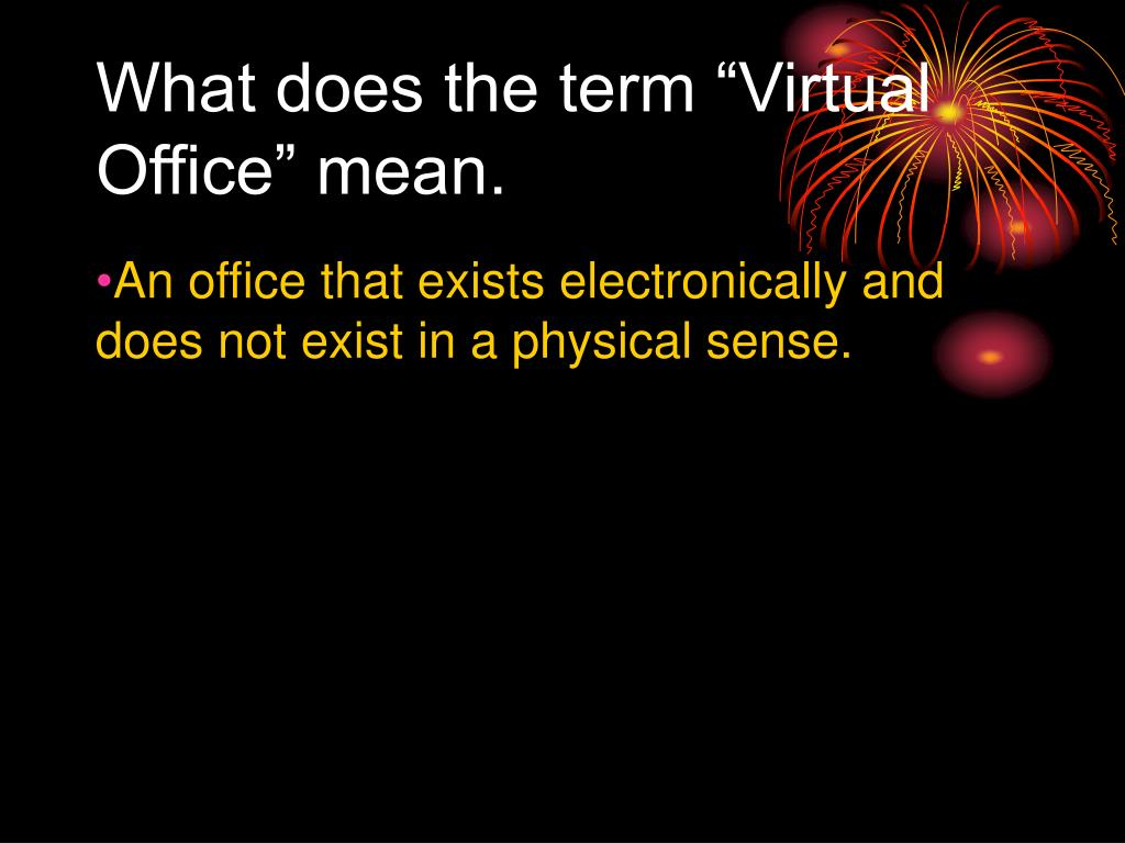 "What does the term ""Virtual Office"" mean."
