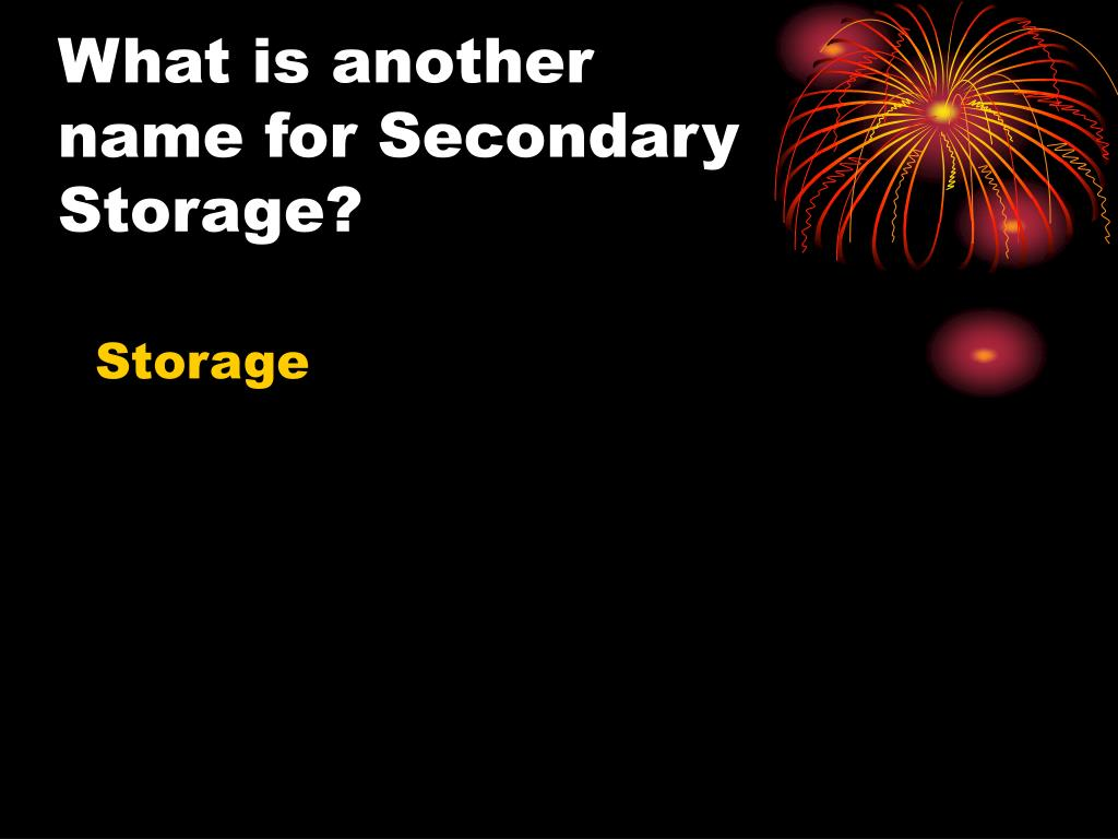 What is another name for Secondary Storage?
