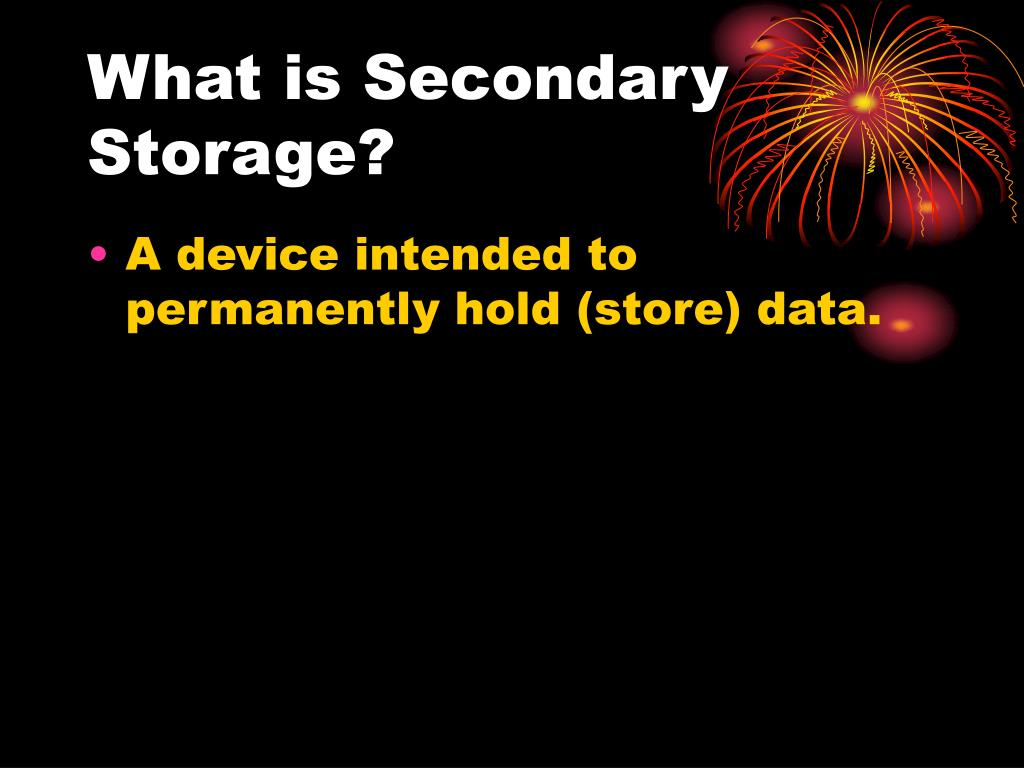 What is Secondary Storage?