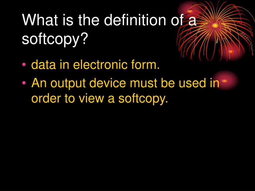What is the definition of a softcopy?