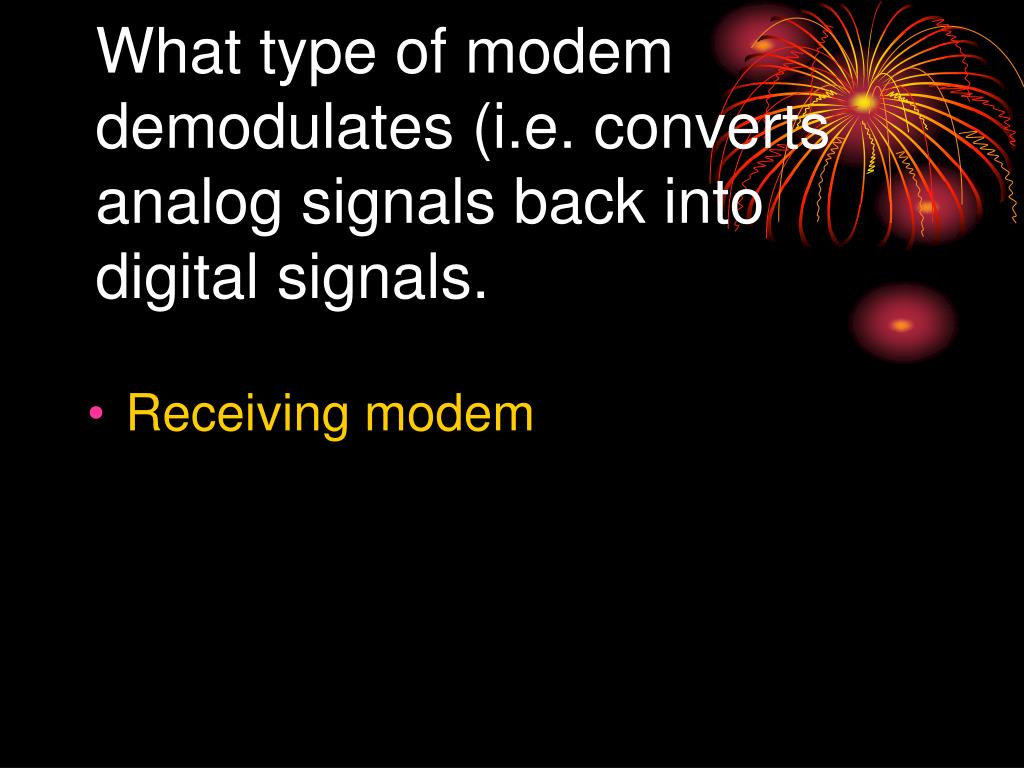 What type of modem demodulates (i.e. converts analog signals back into digital signals.
