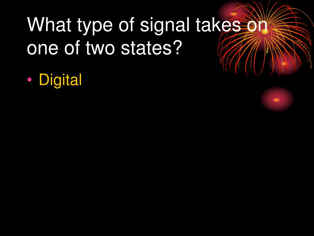 What type of signal takes on one of two states?