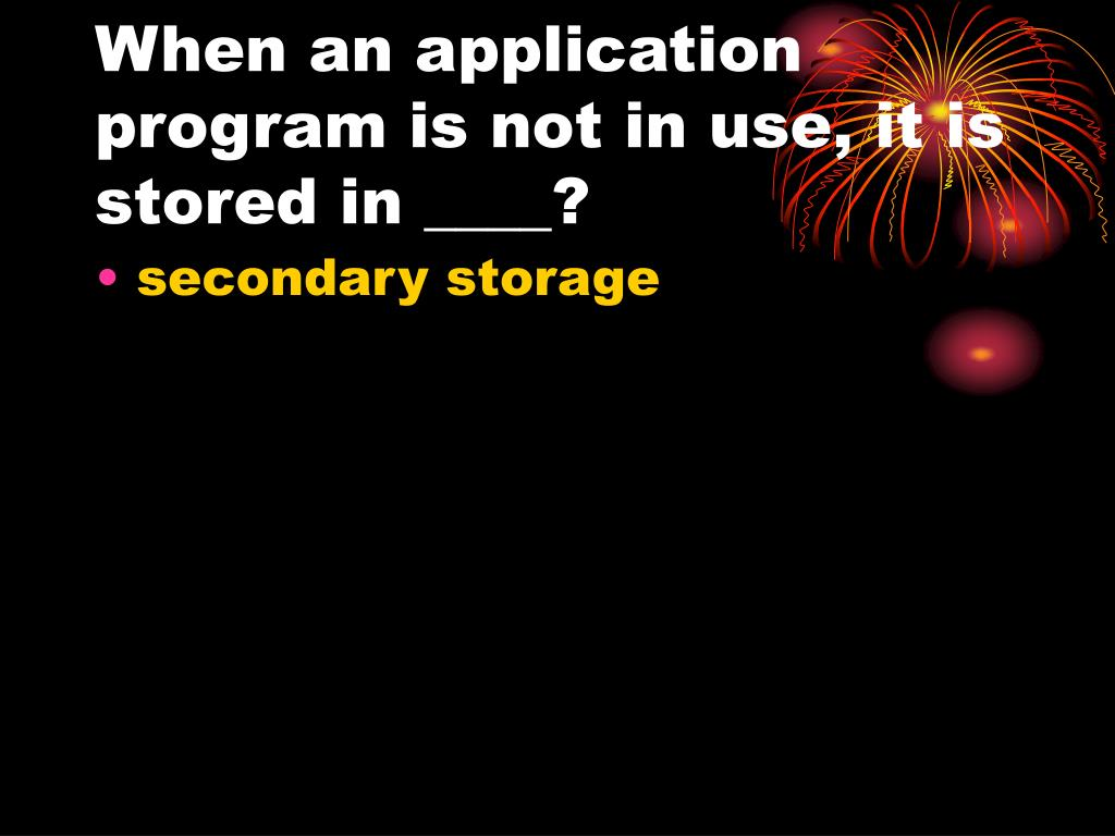 When an application program is not in use, it is stored in ____?