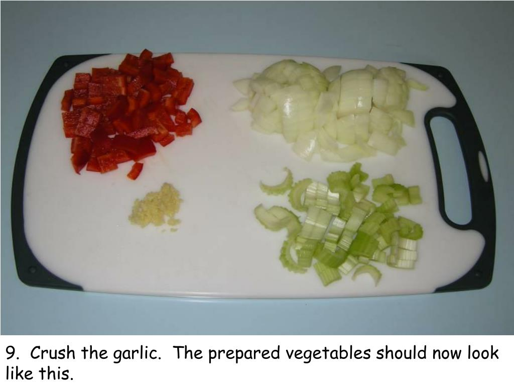 9.  Crush the garlic.  The prepared vegetables should now look like this.