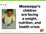 mississippi s children are facing a weight nutrition and health crisis