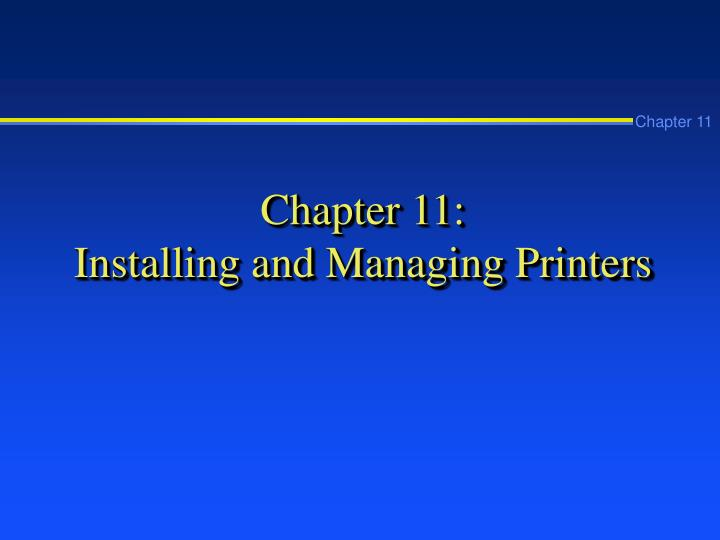 Chapter 11 installing and managing printers