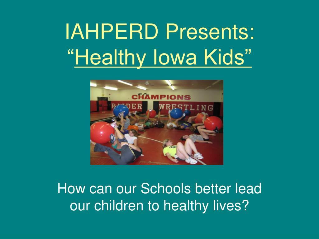 iahperd presents healthy iowa kids l.