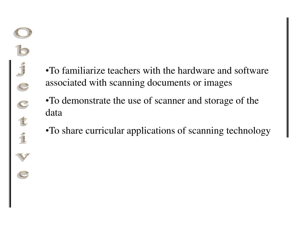 To familiarize teachers with the hardware and software associated with scanning documents or images