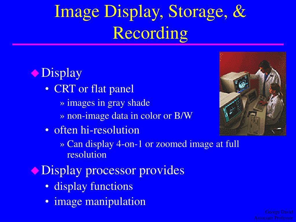 Image Display, Storage, & Recording