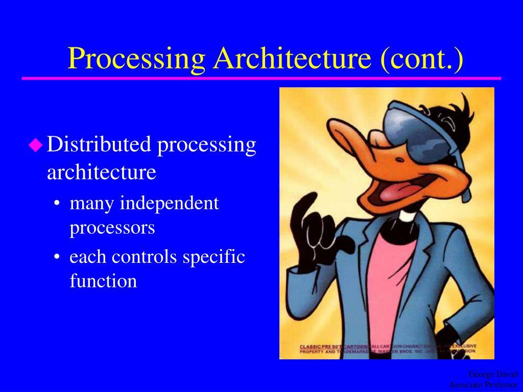 Processing Architecture (cont.)
