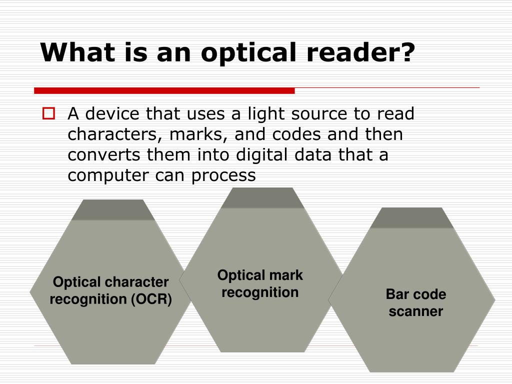 What is an optical reader?