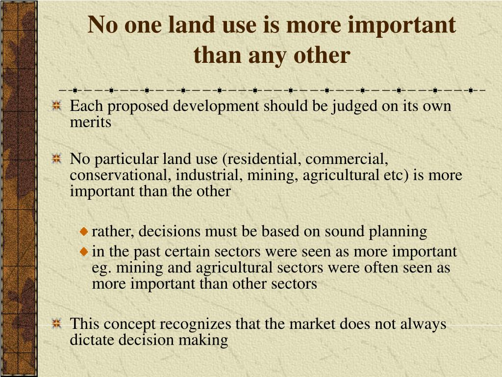 No one land use is more important than any other