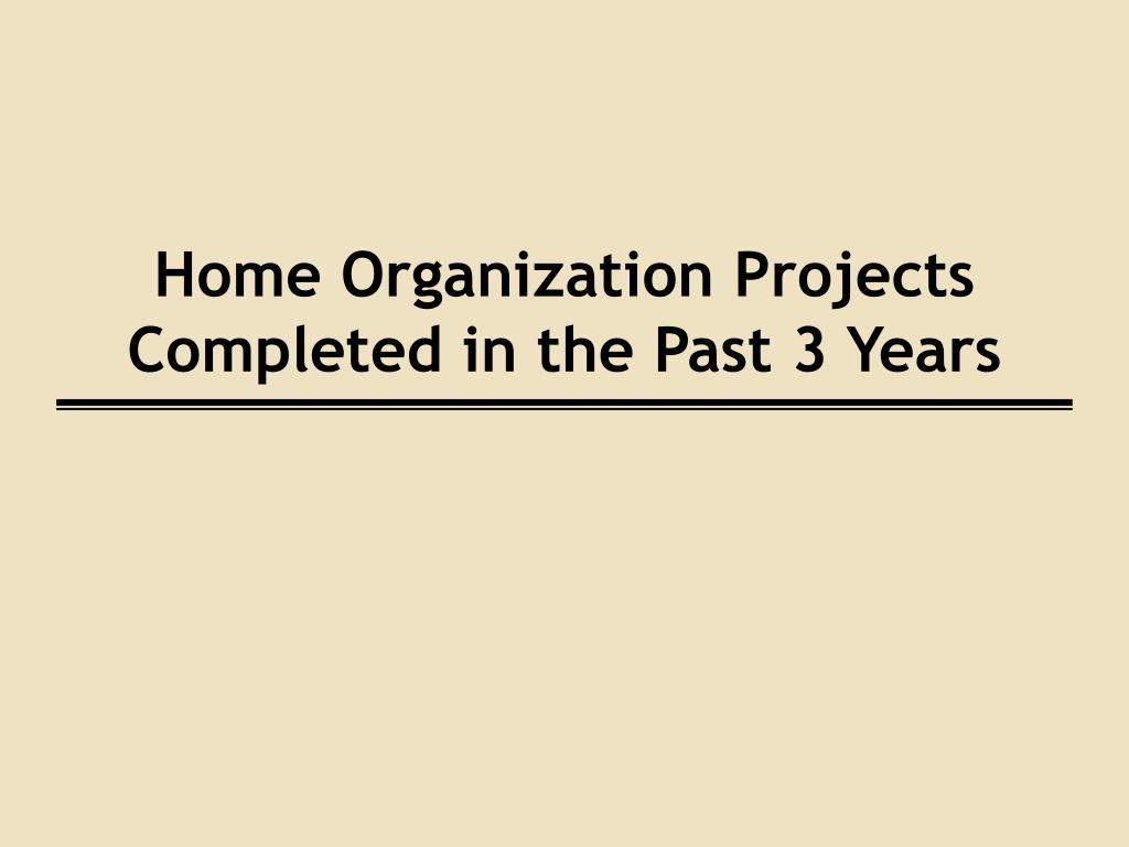 Home Organization Projects Completed in the Past 3 Years