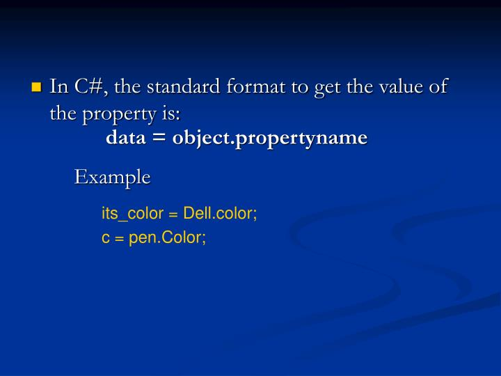 In C#, the standard format to get the value of the property is: